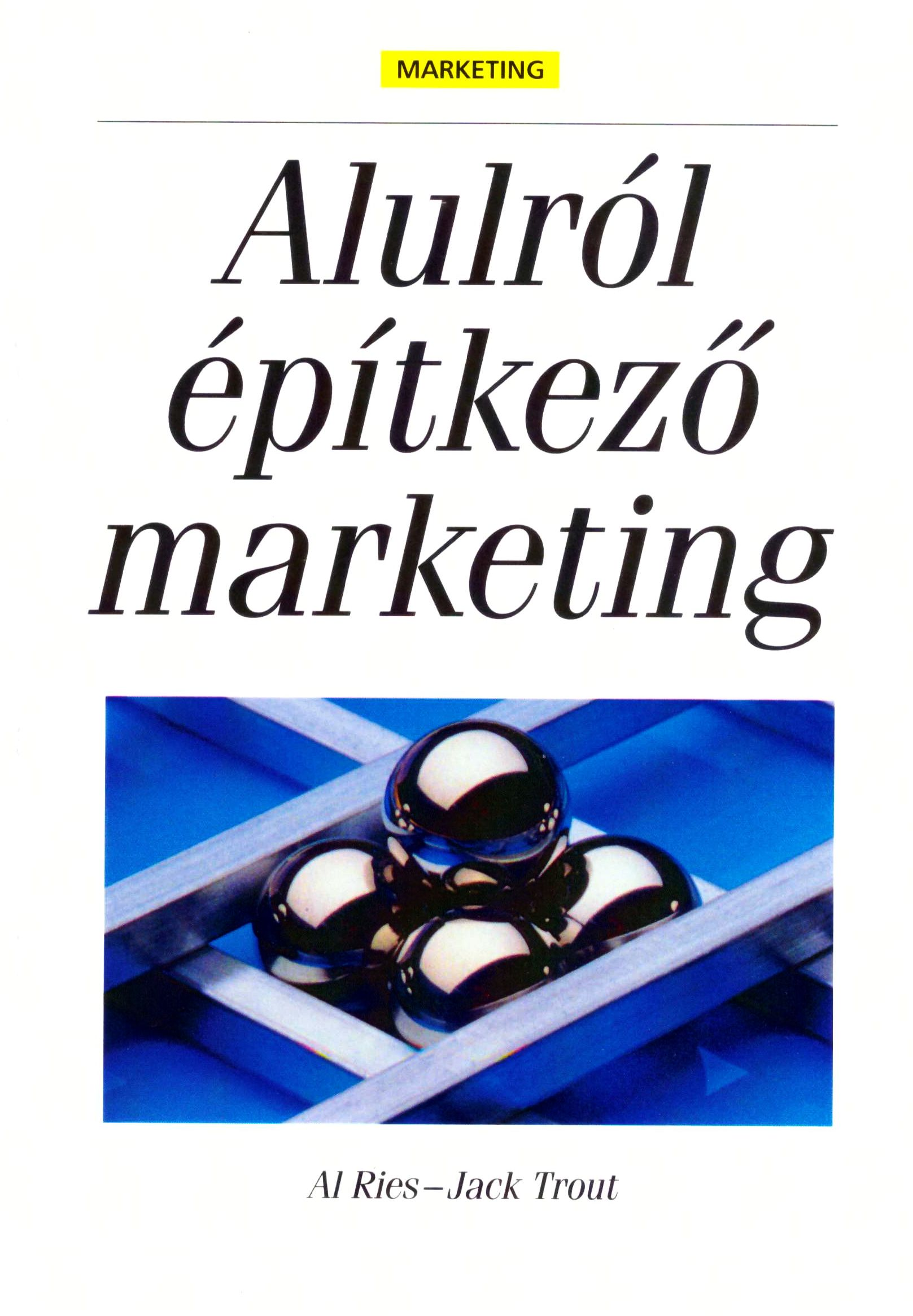 Al Ries, Jack Trout: Alulról építkező marketing