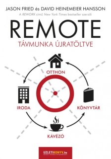 Jason Fried, David Heinemeier Hansson: Remote - Távmunka újratöltve
