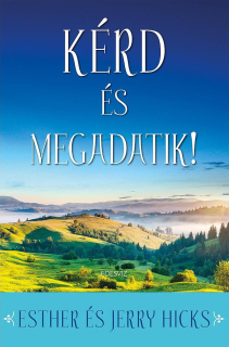 Esther Hicks, Jerry Hicks: Kérd és megadatik